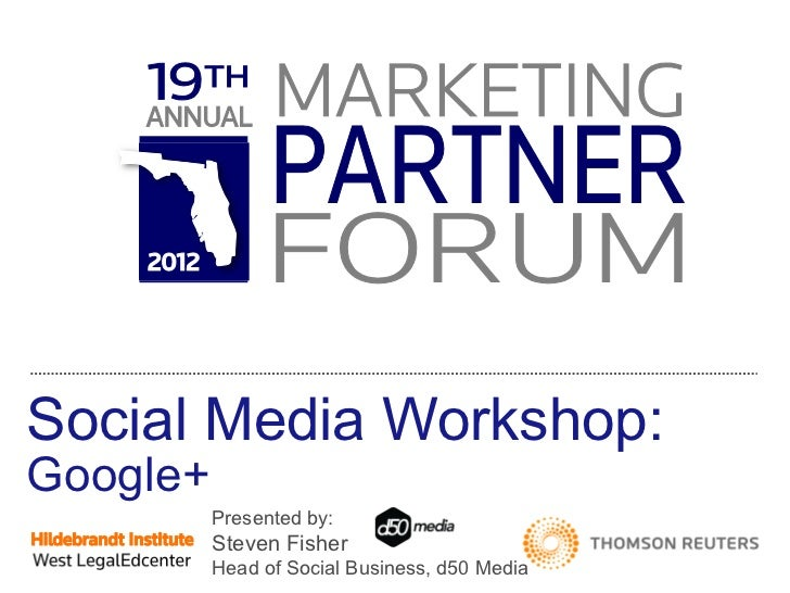 Social Media Workshop: Google+ Presented by:  Steven Fisher Head of Social Business, d50 Media