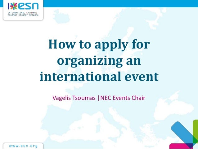 How to apply for organizing an international event Vagelis Tsoumas |NEC Events Chair