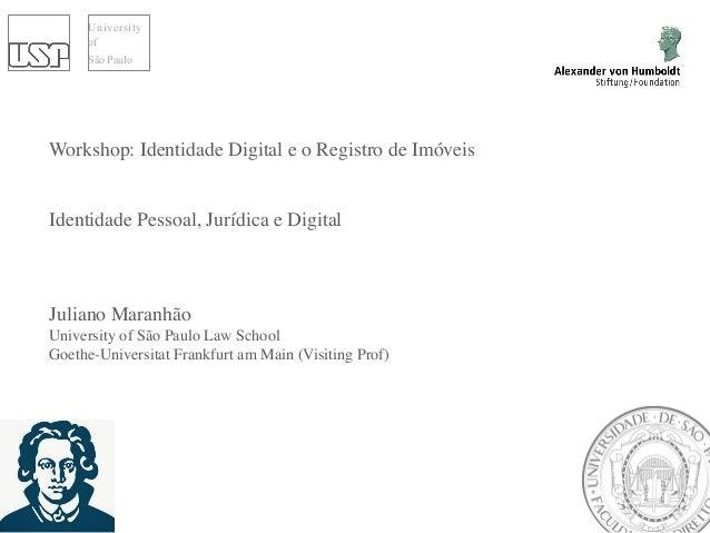 University of São Paulo Workshop: Identidade Digital e o Registro de Imóveis Identidade Pessoal, Jurídica e Digital Julian...