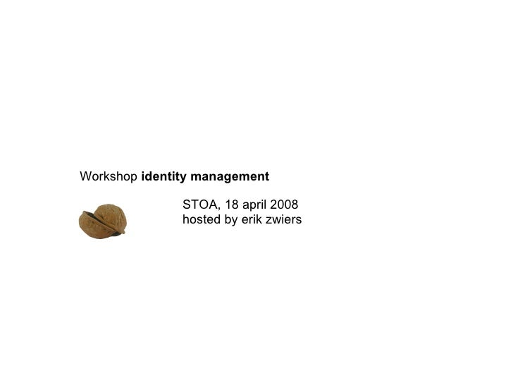 Workshop  identity   management STOA, 18 april 2008 hosted by erik zwiers