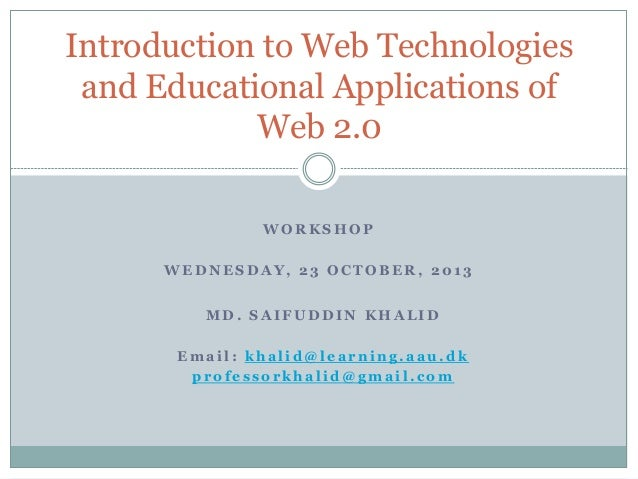 W O R K S H O P W E D N E S D A Y , 2 3 O C T O B E R , 2 0 1 3 Introduction to Web Technologies and Educational Applicati...