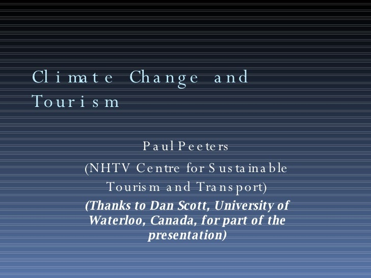 Climate Change and Tourism Paul Peeters (NHTV Centre for Sustainable Tourism and Transport) (Thanks to Dan Scott, Universi...