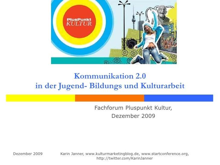 Kommunikation 2.0 in der Jugend- Bildungs und Kulturarbeit Fachforum Pluspunkt Kultur, Dezember 2009