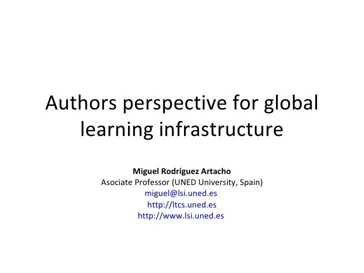 Authors perspective for global learning infrastructure Miguel Rodríguez Artacho Asociate Professor (UNED University, Spain...