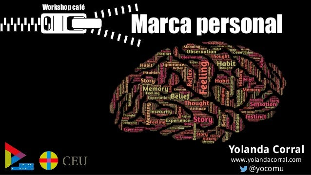 Marca personal Yolanda Corral www.yolandacorral.com @yocomu Workshop café