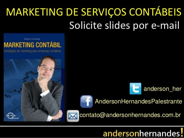 MARKETING DE SERVIÇOS CONTÁBEIS          Solicite slides por e-mail                                   anderson_her        ...