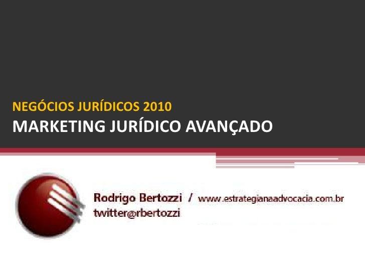 NEGÓCIOS JURÍDICOS 2010MARKETING JURÍDICO AVANÇADO<br />