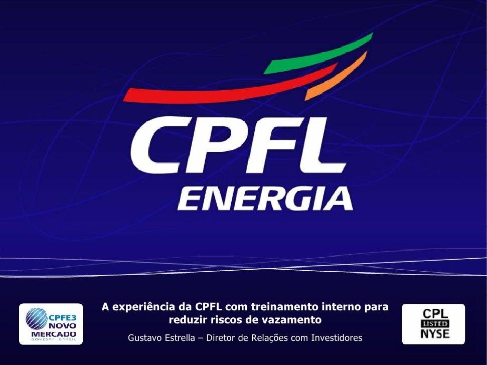 A experiência da CPFL com treinamento interno para             reduzir riscos de vazamento     Gustavo Estrella – Diretor ...