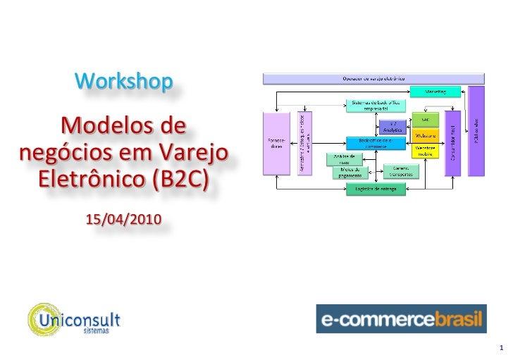 Workshop   Modelos denegócios em Varejo Eletrônico (B2C)     15/04/2010                     1