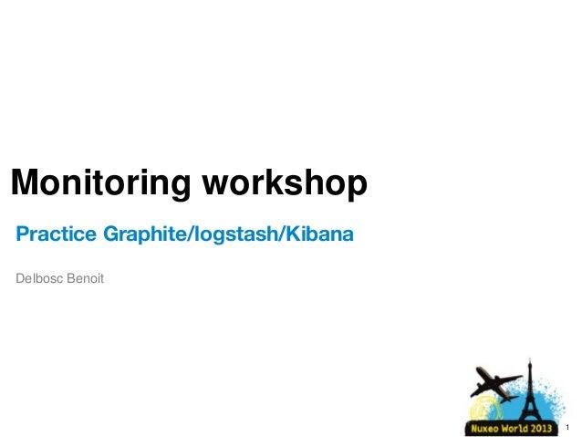 Monitoring workshop Practice Graphite/logstash/Kibana Delbosc Benoit  1