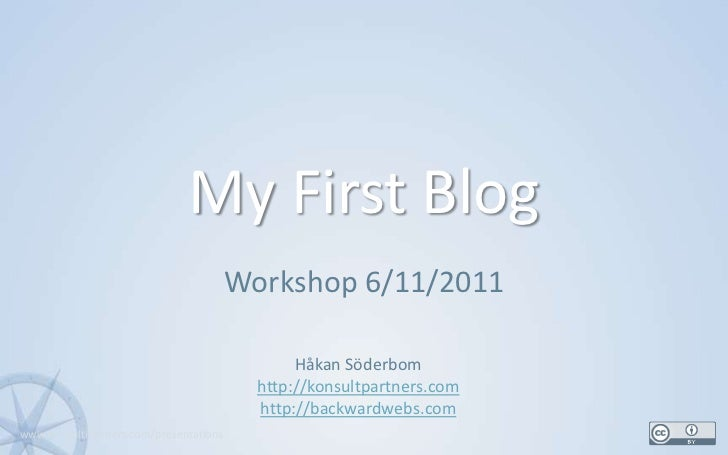 My First Blog<br />Workshop 6/11/2011<br />1<br />Håkan Söderbom<br />http://konsultpartners.com<br />http://backwardwebs....