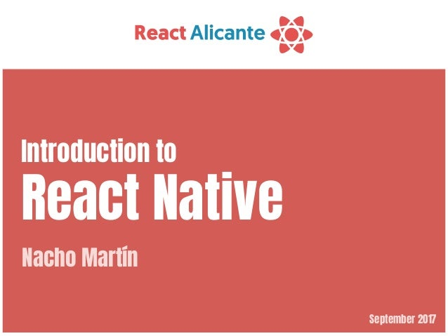 September 2017 Introduction to  React Native Nacho Martín