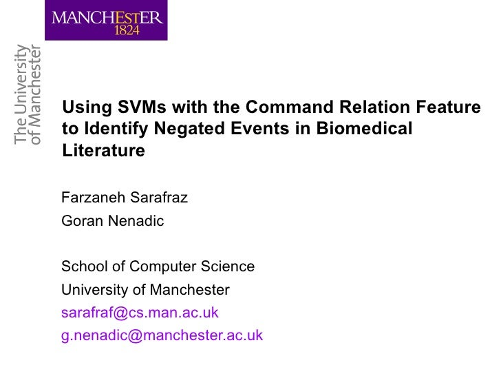 Using SVMs with the Command Relation Feature to Identify Negated Events in Biomedical Literature  Farzaneh Sarafraz Goran ...