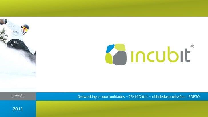FORMAÇÃO           Networking e oportunidades – 25/10/2011 – cidadedasprofissões - PORTO2011