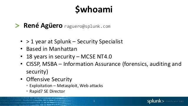 1 > René Agüero raguero@splunk.com • > 1 year at Splunk – Security Specialist • Based in Manhattan • 18 years in security ...