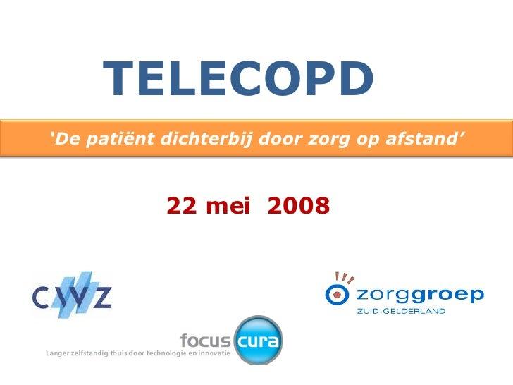 22 mei  2008 TELECOPD ' De patiënt dichterbij door zorg op afstand'