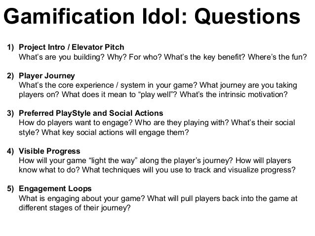 Gamification Idol: Questions 1) Project Intro / Elevator Pitch What's are you building? Why? For who? What's the key benef...