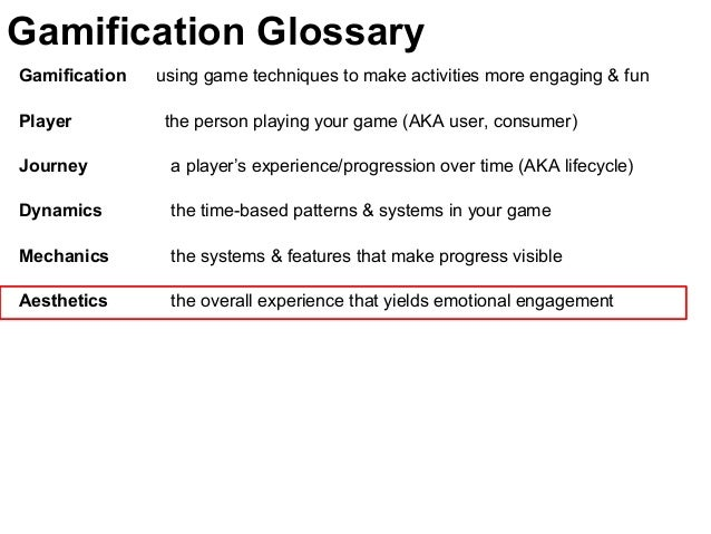 Gamification using game techniques to make activities more engaging & fun Player the person playing your game (AKA user, c...