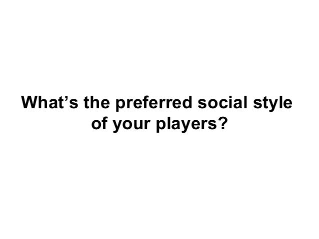 What's the preferred social style of your players?
