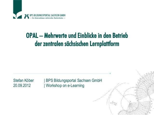 OPAL – Mehrwerte und Einblicke in den Betrieb der zentralen sächsischen Lernplattform Stefan Köber | BPS Bildungsportal Sa...