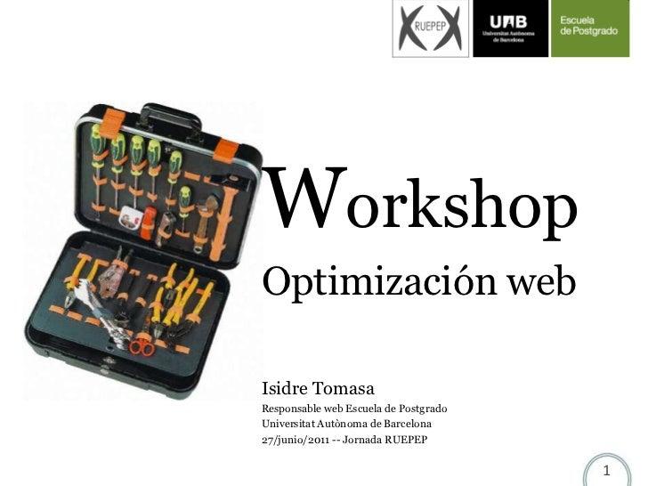 WorkshopOptimización webIsidre TomasaResponsable web Escuela de PostgradoUniversitat Autònoma de Barcelona27/junio/2011 --...