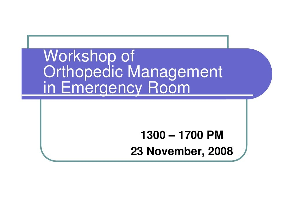 Workshop of Orthopedic Management in Emergency Room              1300 – 1700 PM           23 November, 2008