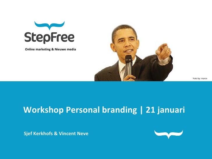 Online marketing & Nieuwe media Workshop Personal branding | 21 januari Sjef Kerkhofs & Vincent Neve Foto by: marcn