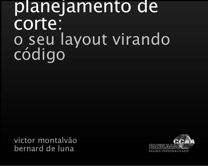 planejamento de corte: o seu layout virando código     victor montalvão bernard de luna