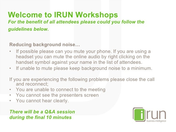 Welcome to IRUN Workshops For the benefit of all attendees please could you follow the guidelines below.   <ul><li>Reducin...
