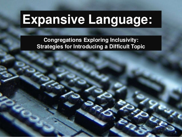 Expansive Language: Congregations Exploring Inclusivity: Strategies for Introducing a Difficult Topic