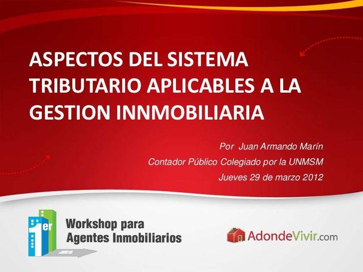 ASPECTOS DEL SISTEMATRIBUTARIO APLICABLES A LAGESTION INNMOBILIARIA                          Por Juan Armando Marín       ...