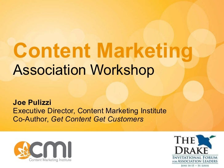 Content Marketing Association Workshop Joe Pulizzi Executive Director, Content Marketing Institute Co-Author,  Get Content...