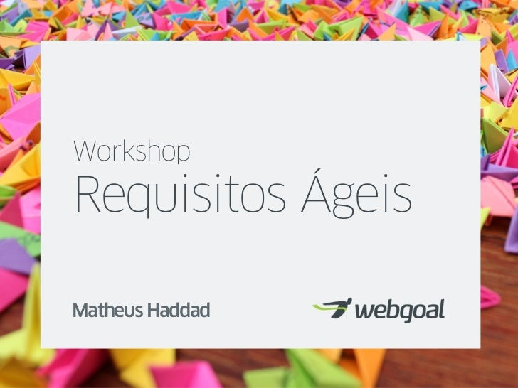 WorkshopRequisitos ÁgeisMatheus Haddad