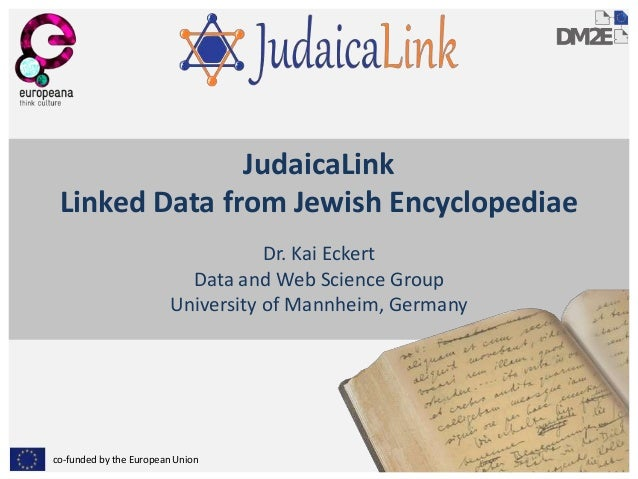 co-funded by the European Union JudaicaLink Linked Data from Jewish Encyclopediae Dr. Kai Eckert Data and Web Science Grou...