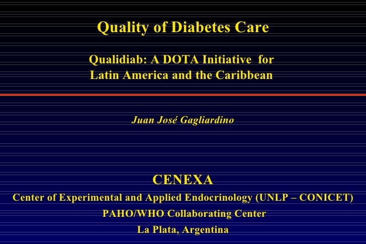 Quality of Diabetes Care Qualidiab: A DOTA Initiative  for  Latin America and the Caribbean  Juan José Gagliardino CENEXA ...