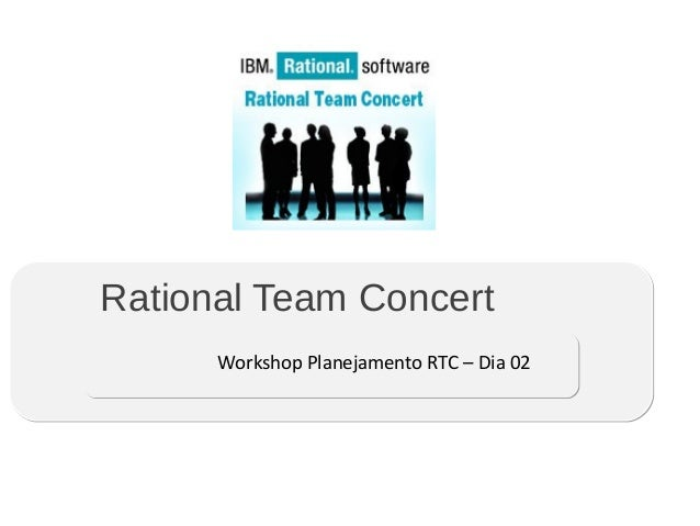 Rational Team Concert Workshop Planejamento RTC – Dia 02