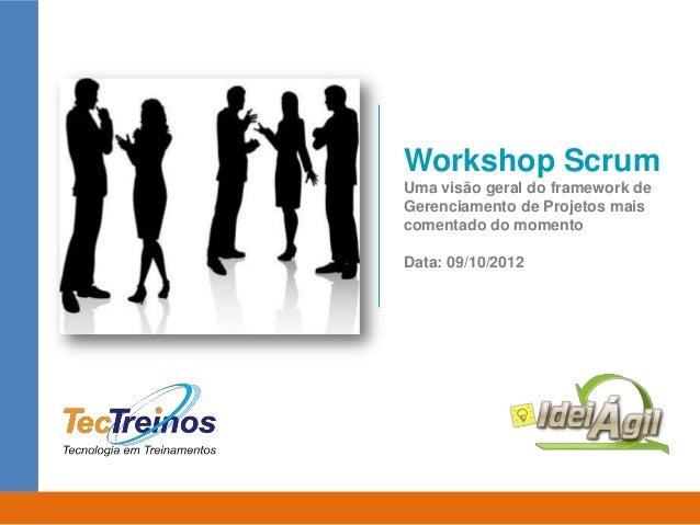 Workshop ScrumUma visão geral do framework deGerenciamento de Projetos maiscomentado do momentoData: 09/10/2012