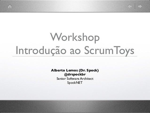 WorkshopIntrodução ao ScrumToys      Alberto Lemos (Dr. Spock)              @drspockbr         Senior Software Architect  ...