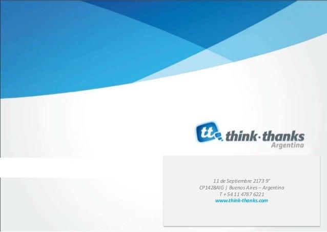 11 de Septiembre 2173 9°CP1428AIG   Buenos Aires – Argentina       T + 54 11 4787 6221      www.think-thanks.com