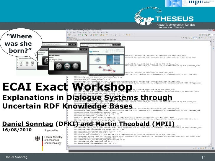 ECAI Exact Workshop Explanations in Dialogue Systems through Uncertain RDF Knowledge Bases Daniel Sonntag  (DFKI) and Mart...