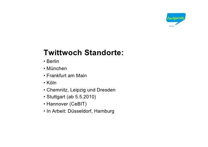 Twittwoch Standorte: • Berlin • München • Frankfurt am Main • Köln • Chemnitz, Leipzig und Dresden • Stuttgart (ab 5.5.201...