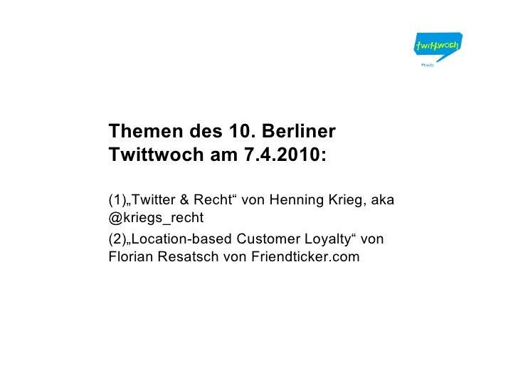 """Themen des 10. Berliner Twittwoch am 7.4.2010:  (1)""""Twitter & Recht"""" von Henning Krieg, aka @kriegs_recht (2)""""Location-bas..."""