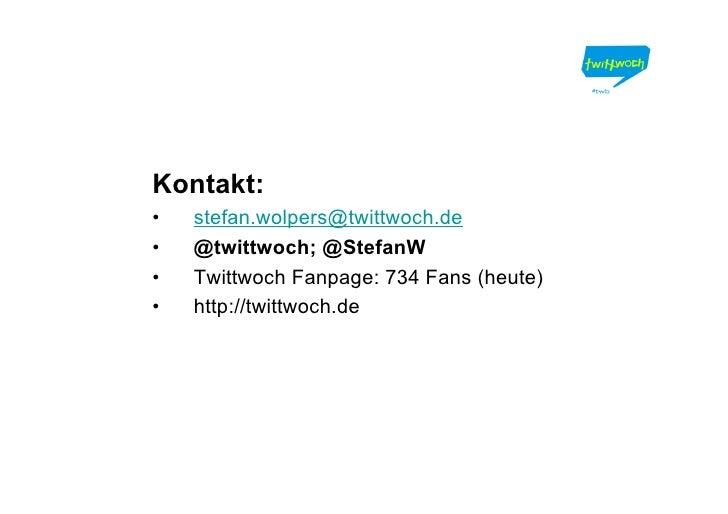 Kontakt: •   stefan.wolpers@twittwoch.de •   @twittwoch; @StefanW •   Twittwoch Fanpage: 734 Fans (heute) •   http://twitt...