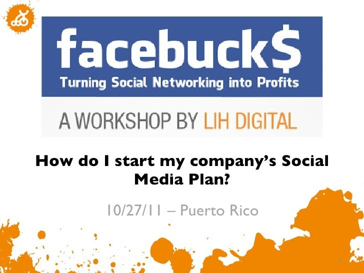 How do I start my company 's Social Media Plan? 10/27/11 – Puerto Rico