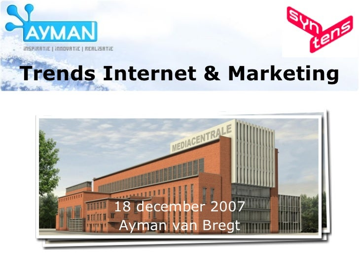 Trends Internet & Marketing 18 december 2007 Ayman van Bregt