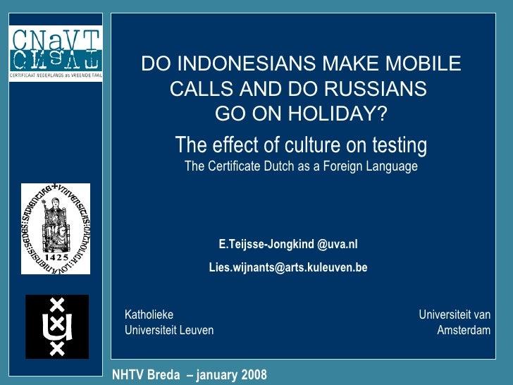 DO INDONESIANS MAKE MOBILE CALLS AND DO RUSSIANS  GO ON HOLIDAY? NHTV Breda  – january 2008 Katholieke Universiteit Leuven...