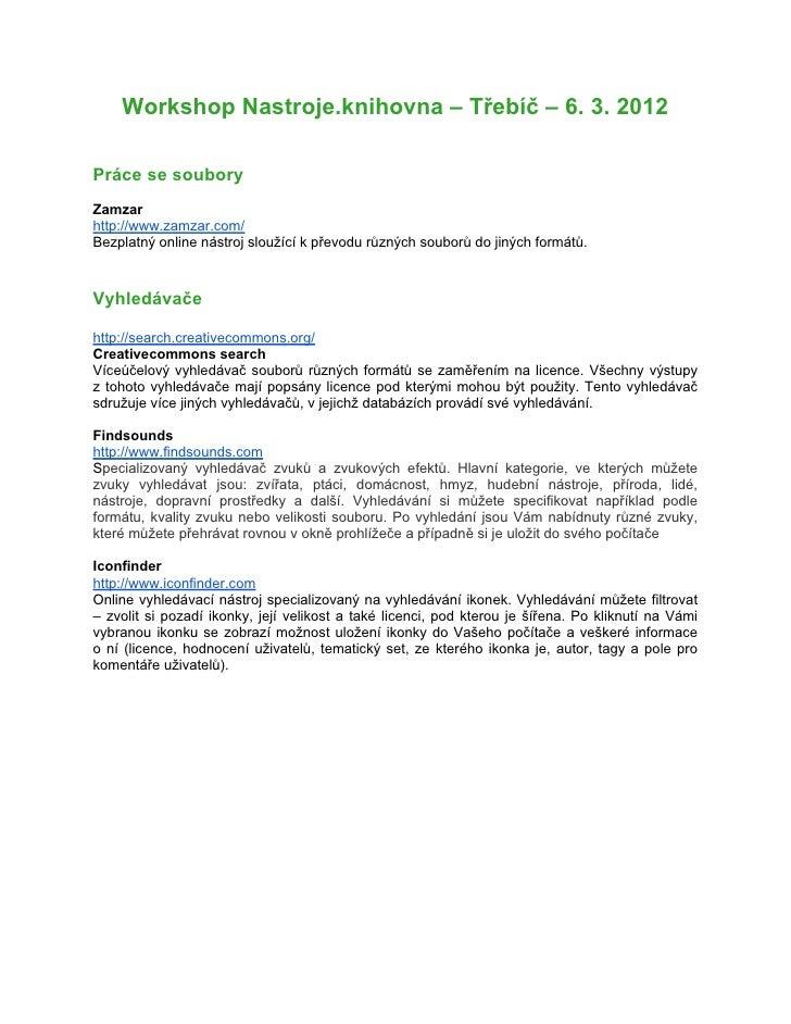 Workshop Nastroje.knihovna – Třebíč – 6. 3. 2012Práce se souboryZamzarhttp://www.zamzar.com/Bezplatný online nástroj slouž...