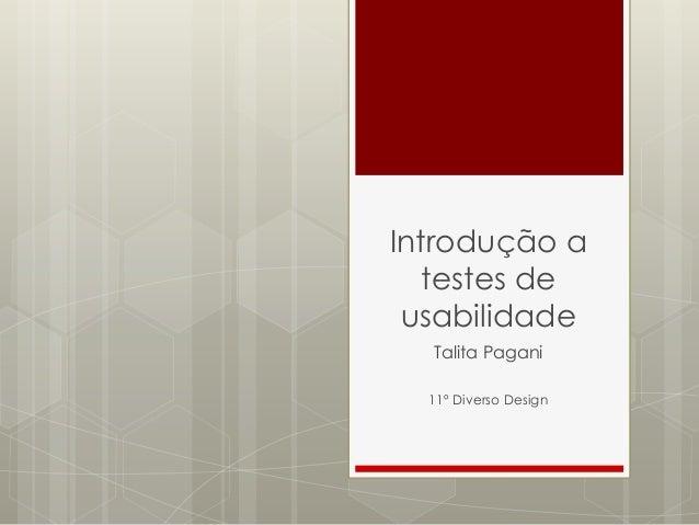 Introdução a testes de usabilidade  Talita Pagani  11º Diverso Design