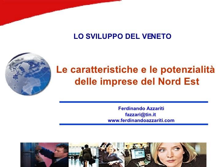 Ferdinando Azzariti fazzari@tin.it  www.ferdinandoazzariti.com LO SVILUPPO DEL VENETO Le caratteristiche e le potenzialità...