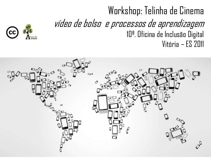 Workshop: Telinha de Cinemavídeo de bolso e processos de aprendizagem                    10ª. Oficina de Inclusão Digital ...